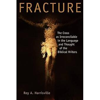 Fracture The Cross as Irreconcilable in the Language and Thought of the Biblical Writers by Harrisville & Roy A.