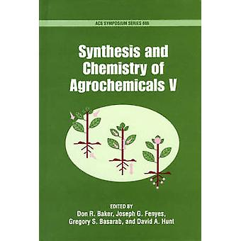 Synthesis and Chemistry of Agrochemicals V by Baker & Don R.