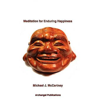 Meditation for Enduring Happiness by McCartney & Michael J.