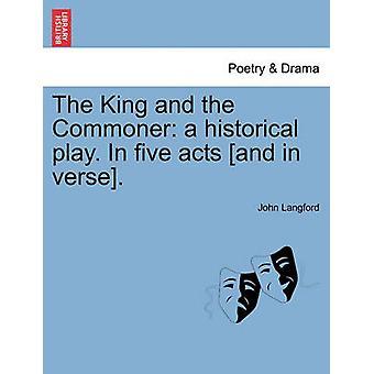 De koning en de gewone burger een historisch toneelstuk. In vijf aktes en in vers. door Langford & John
