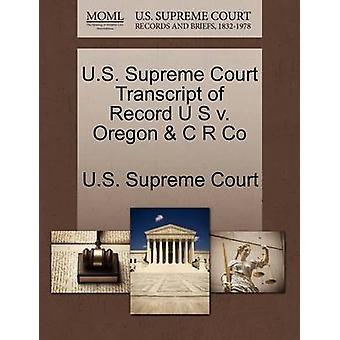 US oberste Gerichtshof Transcript of Record U S v. Oregon C R Co US Supreme Court