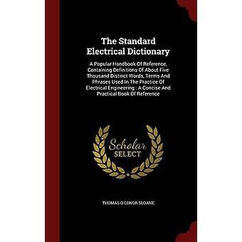 De elektrische standaardwoordenlijst een populaire Handbook Of verwijzing naar die bevat definities van ongeveer vijf duizend verschillende woorden, termen en uitdrukkingen gebruikt In de praktijk van elektrotechniek A door Sloane & Thomas OConor