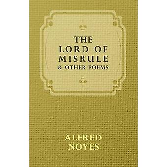 The Lord of Misrule and Other Poems by Noyes & Alfred