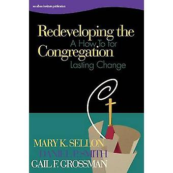 Redeveloping the Congregation A How to for Lasting Change by Sellon & Mary K.