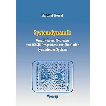 Systemdynamik Grundwissen Methoden Und BasicProgramme Zur Simulation Dynamischer Systeme by Bossel & Hartmut