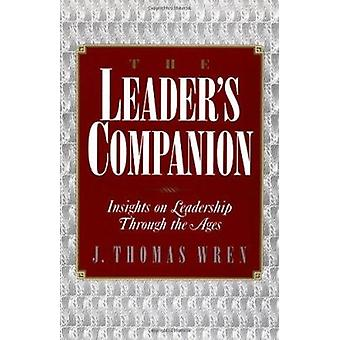 The Leader's Companion - Insights on Leadership Through the Ages by Wr