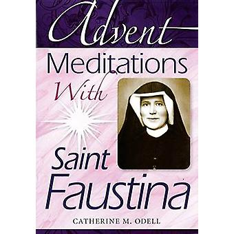 Advent Meditations with Saint Faustina by Catherine M. Odell - 978076
