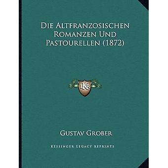 Die Altfranzosischen Romanzen Und Pastourellen (1872) by Gustav Grobe