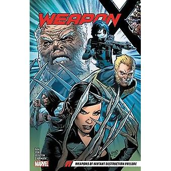 Weapon X Vol. 1 - Weapons Of Mutant Destruction Prelude by Greg Pak -