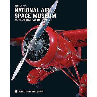 Best of the National Air and Space Museum by F Robert Van Der Linden