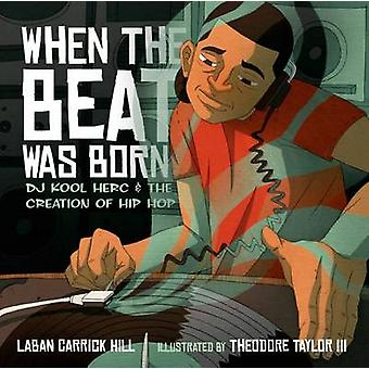 When the Beat Was Born - DJ Kool Herc and the Creation of Hip Hop by L