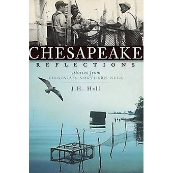 Chesapeake Reflections - Stories from Virginia's Northern Neck by J H