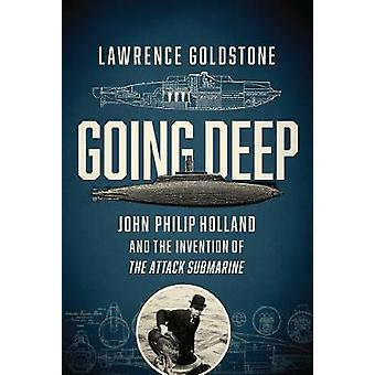 Going Deep - John Philip Holland and the Invention of the Attack Subma
