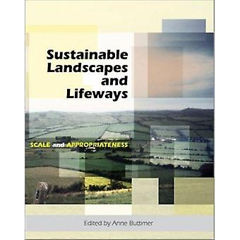 Sustainable Landscapes and Lifeways - Scale and Appropriateness by Ann