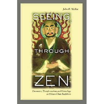 Seeing Through Zen - Encounter - Transformation - and Genealogy in Chi