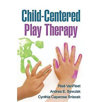 Child-Centered Play Therapy by Rise VanFleet - Andrea E. Sywulak - Cy