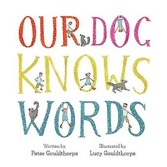 Our Dog Knows Words by Peter Gouldthorpe - Lucy Gouldthorpe - 9780734