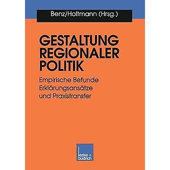 Gestaltung regionaler Politik  Empirische Befunde Erklrungsanstze und Praxistransfer by Benz & Arthur