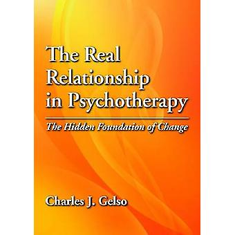 The Real Relationship in Psychotherapy - The Hidden Foundation of Chan