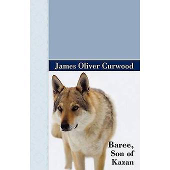 Baree Son of Kazan by Curwood & James Oliver