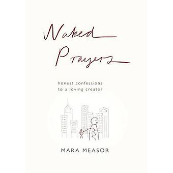 Naked Prayers Honest confessions to a loving God by Measor & Mara