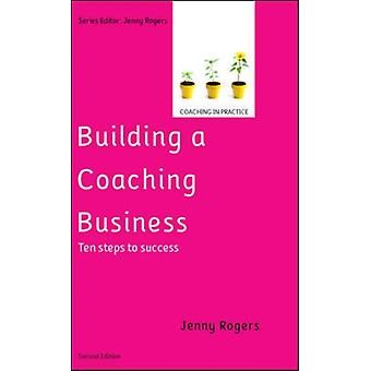Building a Coaching Business Ten steps to success 2e by Jenny Rogers