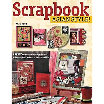 Scrapbook Asian Style  Create OneofaKind Projects with AsianInspired Materials Colors and Motifs by Kristy Harris