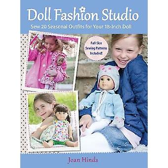 Doll Fashion Studio  Sew 20 Seasonal Outfits for Your 18Inch Doll by Joan Hinds