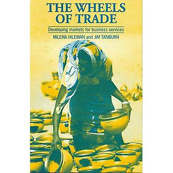 Wheels of Trade  Developing markets for business services by Edited by Jim Tanburn & Edited by Milena Hileman