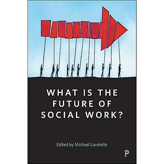 What Is the Future of Social Work by Michael Lavalette