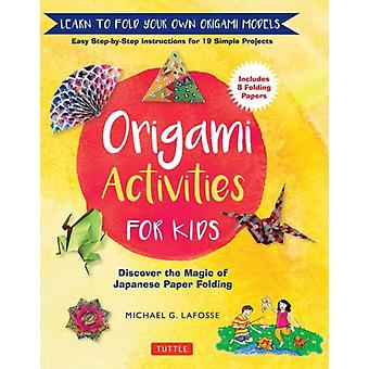 Origami Activities for Kids by Michael G. LaFosse
