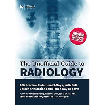 The Unofficial Guide to Radiology: 100 Practice Abdominal X Rays with Full� Colour Annotations and Full X Ray Reports