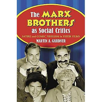 The Marx Brothers as Social Critics - Satire and Comic Nihilism in the