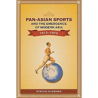 Pan-Asian Sports and the Emergence of Modern Asia - 1913-1974 by Stef