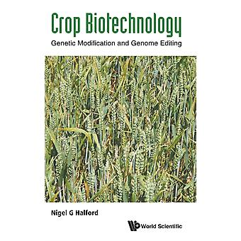 Crop Biotechnology Genetic Modification and Genome Editing by Halford & Nigel G