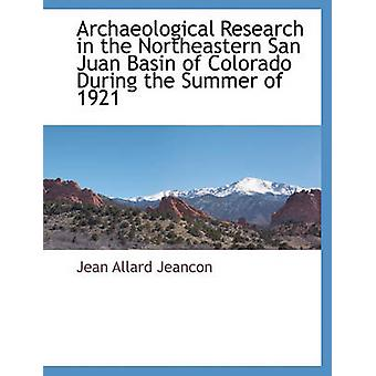 Archaeological Research in the Northeastern San Juan Basin of Colorado During the Summer of 1921 by Jeancon & Jean Allard