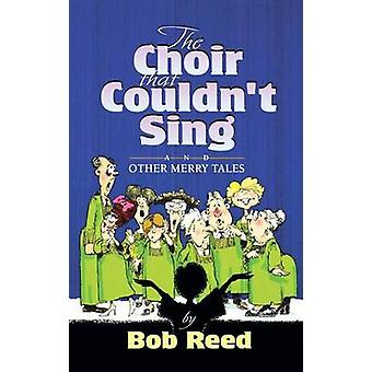 The Choir That Couldnt Sing by Reed & Bob