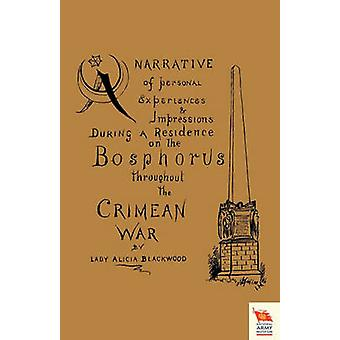 NARRATIVE OF PERSONAL EXPERIENCES  IMPRESSIONS DURING A RESIDENCE ON THE BOSPHORUS THROUGHOUT THE CRIMEAN WAR by Blackwood & Lady Alicia