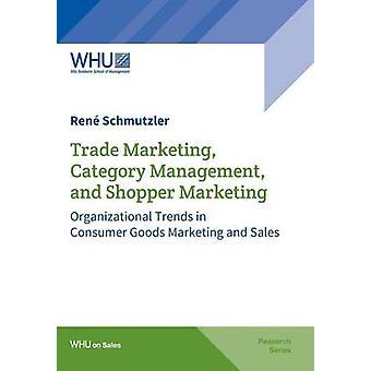 Trade Marketing Category Management and Shopper Marketing by Schmutzler & Ren