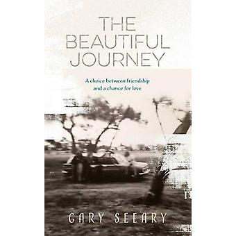 The Beautiful Journey A choice between friendship and a chance for love by Seeary & Gary James