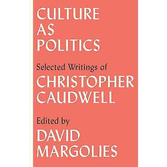 Culture as Politics Selected Writings by Caudwell & Christopher