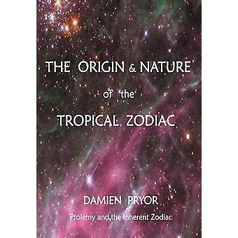 The Origin  Nature of the Tropical Zodiac by Pryor & Damien