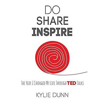Do Share Inspire The Year I Changed My Life Through TED Talks by Dunn & Kylie