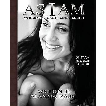As I Am Where Spirituality Meets Reality by Zabel & Alanna