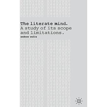 The Literate Mind A Study of Its Scope and Limitations von Wells & Andy