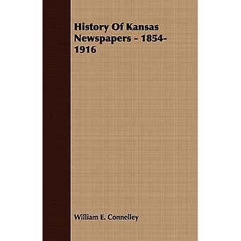 History Of Kansas Newspapers  18541916 by Connelley & William E.
