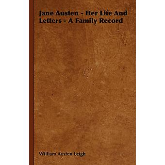 Jane Austen  Her Life and Letters  A Family Record by Leigh & William Austen