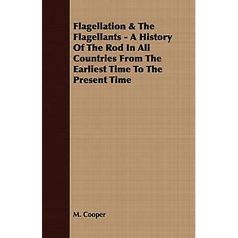 Flagellation  The Flagellants  A History Of The Rod In All Countries From The Earliest Time To The Present Time by Cooper & M.