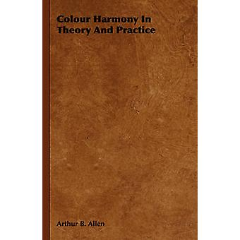 Colour Harmony in Theory and Practice by Allen & Arthur B.