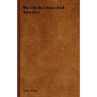 My Life In China And America by Wing & Yung